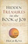 Hidden Treasures in the Book of Job: How the Oldest Book in the Bible Answers Today's Scientific Questions - Hugh Ross