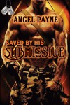 Saved By His Submissive (The W.I.L.D. (Warriors Intense in Love & Domination) Boys of Special Forces - Book 1) - Angel Payne