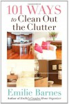 101 Ways to Clean Out the Clutter - Emilie Barnes