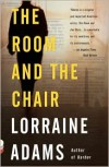 The Room and the Chair - Lorraine Adams