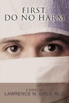 First, Do No Harm - Lawrence W. Gold