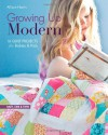 Growing Up Modern: 16 Quilt Projects for Babies & Kids - Allison  Harris