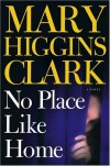 No Place Like Home : A Novel - Mary Higgins Clark