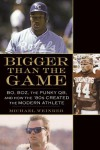 Bigger Than the Game: Bo, Boz, the Punky QB, and How the '80s Created the Modern Athlete - Michael Weinreb