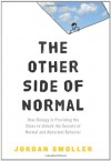 The Other Side of Normal: How Biology Is Providing the Clues to Unlock the Secrets of Normal and Abnormal Behavior - Jordan Smoller