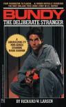 Bundy: The Deliberate Stranger - Richard W. Larsen