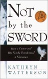 Not by the Sword: How a Cantor and His Family Transformed a Klansman - Kathryn Watterson