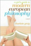 Girl's Guide to Modern European Philosophy - Charlotte Greig