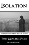 Isolation: An Anthology of New Horror Fiction - Post Mortem Press, Charles A. Muir, Ricky Massengale, Georgina Morales, Matt Kurtz, Tiffany E. Wilson, Kenneth W. Cain, Alex Azar, A.A. Garrison, Eric S. Beebe, Jessica Dwyer