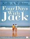 Four Days With Jack - Kelli A. Wilkins