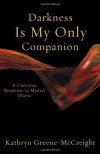 Darkness Is My Only Companion: A Christian Response to Mental Illness - Kathryn Greene-McCreight