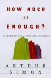 How Much is Enough? Hungering For God in an Affluent - Arthur Simon