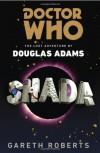 By Gareth Roberts - Doctor Who: Shada: The Lost Adventure by Douglas Adams (5/27/12) - Gareth Roberts