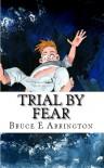Trial By Fear - Bruce E. Arrington