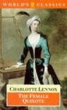 The Female Quixote, Or, The Adventures Of Arabella - Charlotte Lennox