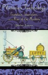 Victorian Technology: Invention, Innovation, and the Rise of the Machine - Herbert Sussman