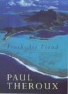 Fresh Air Fiend: Travel Writings, 1985 2000 - Paul Theroux