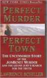 Perfect Murder, Perfect Town : The Uncensored Story of the JonBenet Murder and the Grand Jury's Search for the Final Truth - Lawrence Schiller