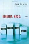 Requiem, Mass.: A Novel - John Dufresne
