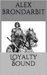 Loyalty Bound - Alex Brondarbit