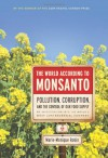 The World According to Monsanto: Pollution, Corruption, and the Control of the World's Food Supply - Marie-Monique Robin