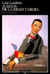 Juegos de la edad tardía - Luis Landero