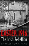 Easter 1916: The Irish Rebellion - Charles Townshend