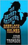 The secret archives of Sherlock Holmes - June Thomson