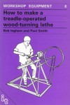 How to Make a Treadle-Operated Wood-Turning Lathe - ApT Design and Development, Paul Smith, ApT Design and Development