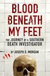 Blood Beneath My Feet: The Journey of a Southern Death Investigator - Joseph Scott Morgan