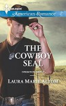 The Cowboy SEAL (Harlequin American RomanceOperation: Family) - Laura Marie Altom