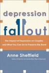 Depression Fallout: The Impact of Depression on Couples and What You Can Do to Preserve the Bond - Anne Sheffield