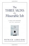 The Three Signs of a Miserable Job: A Management Fable About Helping Employees Find Fulfillment in Their Work - Patrick Lencioni