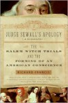 Judge Sewall's Apology: The Salem Witch Trials and the Forming of an American Conscience - Richard Francis