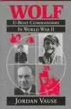 Wolf: U-Boat Commanders in World War II - Jordan Vause