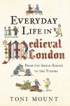 Everyday Life in Medieval London - Toni Mount