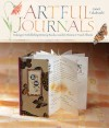 Artful Journals: Making & Embellishing Memory Books, Garden Diaries & Travel Albums - Janet Takahashi