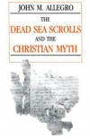 The Dead Sea Scrolls and the Christian Myth - John Marco Allegro