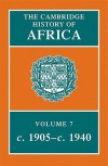The Cambridge History of Africa, Volume 7: from 1905 to 1940 - Andrew D. Roberts