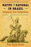 Native and National in Brazil: Indigeneity after Independence (First Peoples: New Directions in Indigenous Studies (University of North Carolina Press Paperback)) - Tracy Devine Guzmán