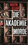 Die Akademiemorde: Roman - Martin Olczak