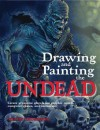 Drawing and Painting the Undead - Keith Thompson