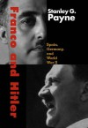 Franco and Hitler: Spain, Germany, and World War II - Stanley G. Payne