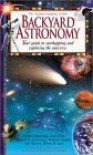 Backyard Astronomy: Your Guide to Starhopping and Exploring the Universe - Time-Life Books, Robert A. Garfinkle, Martin George