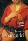 Tajemnica znachorki - Sabine Ebert