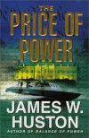 The Price of Power: A Novel - James W. Huston
