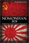 Nomonhan, 1939: The Red Army's Victory That Shaped World War II - Stuart D. Goldman