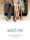 Watch Me - Lauren Barnholdt