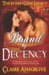 Bound By Decency (The Flying Gang Legacy #1) - Claire Ashgrove