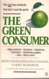 The Green Consumer - Joel Makower, Julia Hailes, Joel Makower
